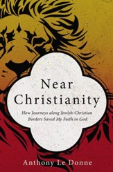 Near Christianity: How Journeys Along Jewish-Christian  Borders Saved My Faith in God - eBook