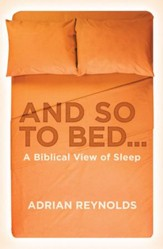 And So To Bed...: A Biblical View of Sleep - eBook