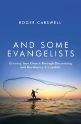 And Some Evangelists: Growing Your Church Through Discovering and Developing Evangelists - eBook