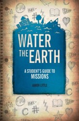 Water The Earth: A Student's Guide to Missions - eBook