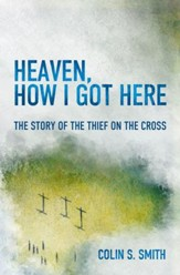 Heaven, How I Got Here: The Story of the Thief on the Cross - eBook