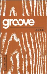Groove: Jesus - Leader Guide