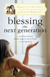 Blessing the Next Generation: Creating a Lasting Family Legacy with the Help of a Loving God - eBook