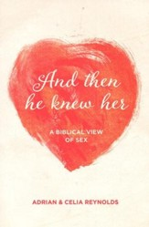 And Then He Knew Her: A Biblical View of Sex - eBook