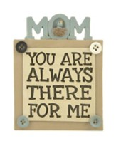 Mom You Are Always There For Me Plaque