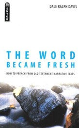 Word Became Fresh, The: How to Preach from Old Testament Narrative Texts - eBook