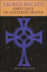 Sacred Breath: Forty Days of Centering Prayer
