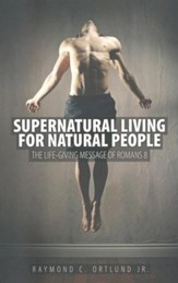 Supernatural Living For Natural People: The Life-giving message of Romans 8 - eBook