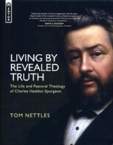Living By Revealed Truth: The Life and Pastoral Theology of Charles Haddon Spurgeon - eBook