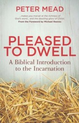 Pleased To Dwell: A Biblical Introduction to the Incarnation - eBook