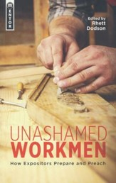 Unashamed Workmen: How Expositors Prepare and Preach - eBook