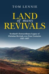 Land Of Many Revivals: Scotland's Extraordinary Legacy of Christian Revivals over Four Centuries (1527 1857) - eBook