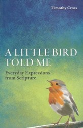 Little Bird Told Me, A: Everyday Expressions from Scripture - eBook