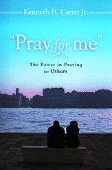 Pray for Me: The Power of Praying for Others