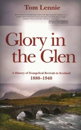 Glory In The Glen: A History of Evangelical Revivals in Scotland 1880-1940 - eBook