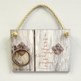 I Can Do All Things Through Christ, Who Strengthens Me Plaque, Indoor or Outdoor