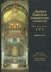 John 11-21: Ancient Christian Commentary on Scripture, NT Volume 4b [ACCS]