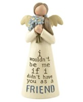 I Wouldn't Be Me If I Didn't Have You As A Friend Angel Holding Flowers