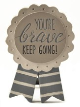 You're Brave, Keep Going! Easel Plaque