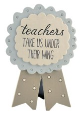 Teachers Take Us Under Their Wing Badge Easel Plaque