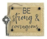 Be Strong & Courageous Easel Plaque