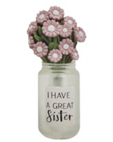 I Have a Great Sister Mason Jar with Pink Flowers
