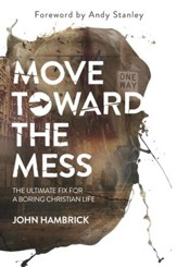 Move Toward the Mess: The Ultimate Fix for a Boring Christian Life - eBook