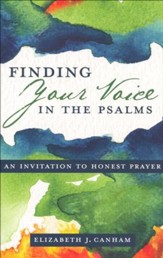Finding Your Voice in the Psalms: An Invitation to Honest Prayer
