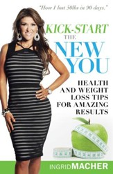 Kick-Start the New You: Health and Weight Loss Tips for Amazing Results - eBook
