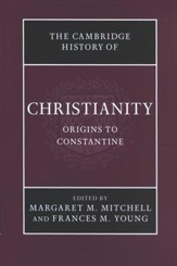 Origins to Constantine, Volume 1: Cambridge History of Christianity