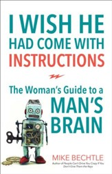 I Wish He Had Come with Instructions: The Woman's Guide to a Man's Brain - eBook