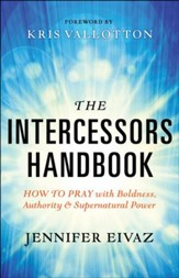 The Intercessors Handbook: How to Pray with Boldness, Authority and Supernatural Power - eBook