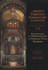 Colossians, 1-2 Thessalonians, 1-2 Timothy, Titus, and Philemon: Ancient  Christian Commentary on Scripture, NT Volume 9 [ACCS]