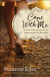 Come With Me: Discovering the Beauty of Following Where He Leads - eBook