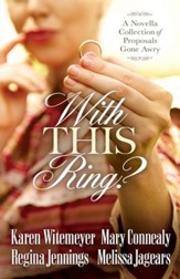 With This Ring?: A Novella Collection of Proposals Gone Awry - eBook