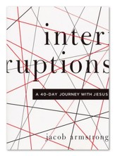 Interruptions: A 40-Day Journey with Jesus
