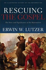 Rescuing the Gospel: The Story and Significance of the Reformation - eBook