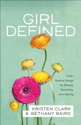 Girl Defined: God's Radical Design for Beauty, Femininity, and Identity - eBook