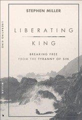 Liberating King: Breaking Free from the Tyranny of Sin - eBook