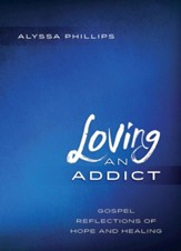Loving an Addict: Gospel Reflections of Hope and Healing