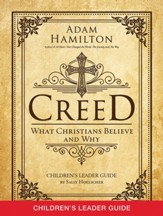 Creed: What Christians Believe and Why - Children's Leader Guide