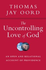 The Uncontrolling Love of God: An Open and Relational Account of Providence - eBook