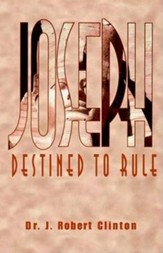 Joseph: Destined to Rule - A Study in Integrity and Divine Affirmation