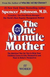 The One Minute Mother: Improves Every Moment You Spend with Your Child
