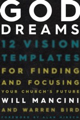 God Dreams: 12 Vision Templates for Finding and Focusing Your Church's Future - eBook
