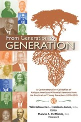 From Generation to Generation: A Commemorative Collection of African American Millenial Sermons from the Festival of Preachers 2010-2015 - eBook