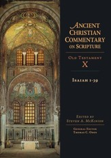 Isaiah 1-39: Ancient Christian Commentary on Scripture, OT Volume 10 [ACCS]