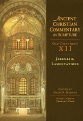 Jeremiah & Lamentations: Ancient Christian Commentary on Scripture, OT Volume 12 [ACCS]