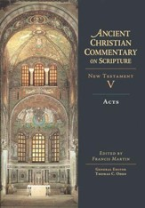 Acts: Ancient Christians Commentary on Scripture, NT Volume 5 [ACCS]