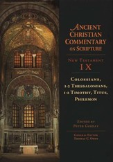 Colossians, 1-2 Thessalonians, 1-2 Timothy, Titus, Philemon: Ancient Christian Commentary on Scripture, NT Volume 9 [ACCS]